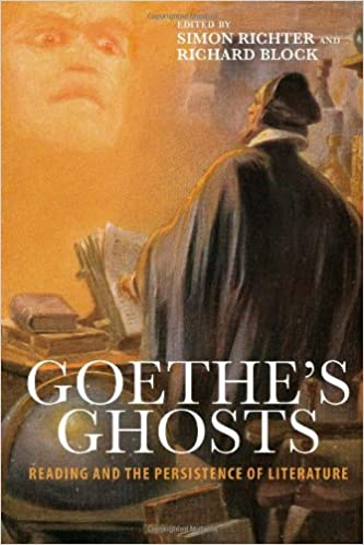 book cover: Goethe's Ghosts: Reading and the Persistence of Literature