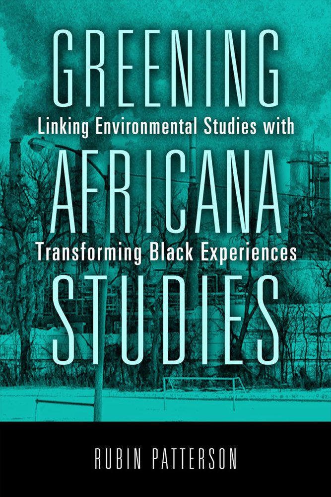 book cover: Greening Africana studies : linking environmental studies with transforming Black experiences