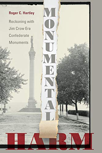 Monumental Harm : Reckoning with Jim Crow Era Confederate Monuments.
