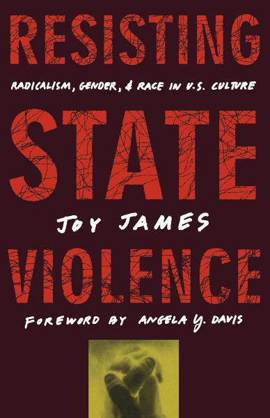 book cover: Resisting state violence : radicalism, gender, and race in U.S. culture