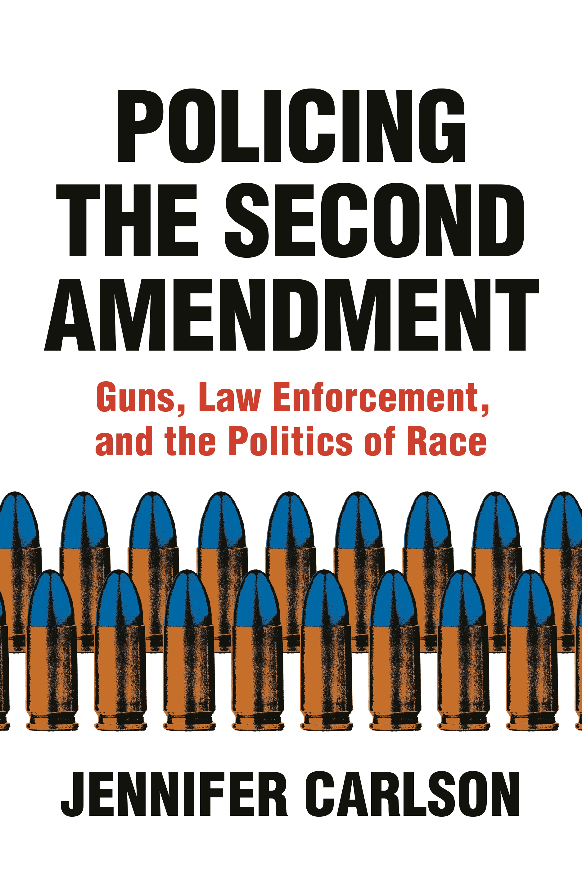 Policing the Second Amendment : Guns, Law Enforcement, and the Politics of Race