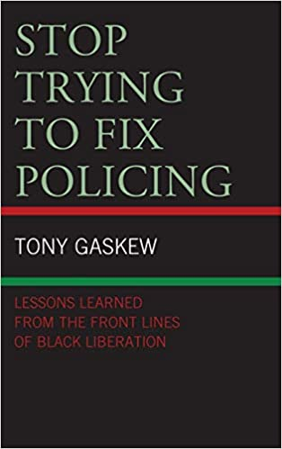 Stop Trying to Fix Policing Lessons Learned from the Front Lines of Black Liberation