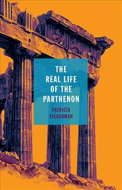 Book cover: The Real Life of the Parthenon.