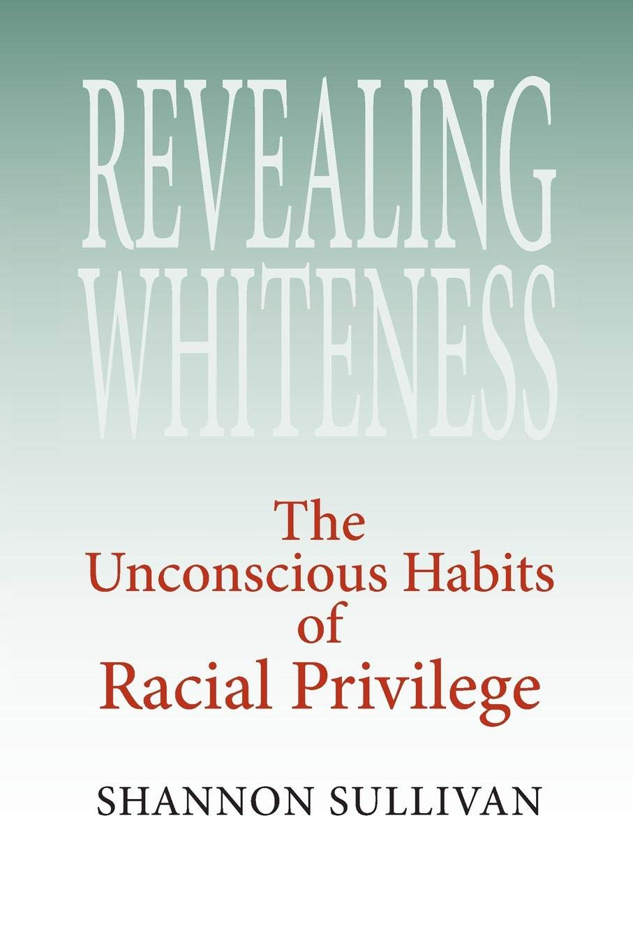 book cover: Revealing Whiteness: the Unconscious Habits of Racial Privilege