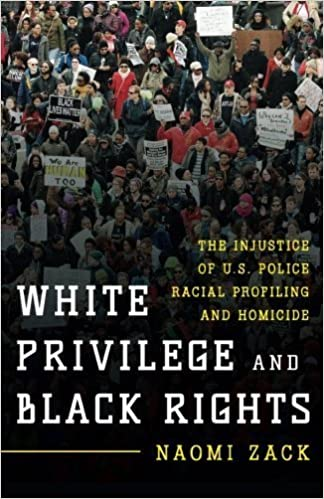 book cover: White Privilege and Black Rights : the Injustice of U.S. Police Racial Profiling and Homicide