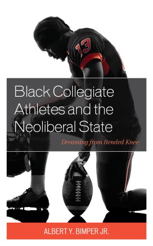 book cover:  Black Collegiate Athletes and the Neoliberal State : Dreaming from Bended Knee