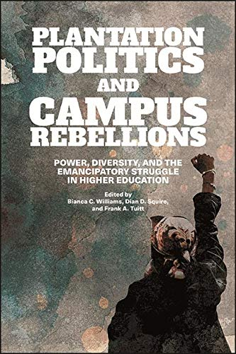 Plantation Politics and Campus Rebellions : Power, Diversity, and the Emancipatory Struggle in Higher Education
