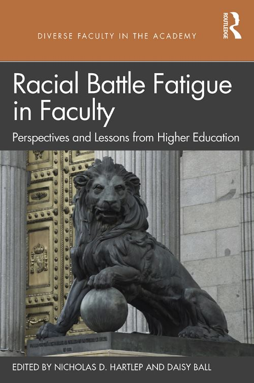 Racial Battle Fatigue in Faculty : Perspectives and Lessons from Higher Education