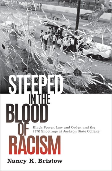book cover: Steeped in the Blood of Racism : Black Power, Law and Order, and the 1970 Shootings at Jackson State College