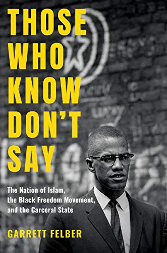 book cover: Those Who Know Don't Say: the Nation of Islam, the Black Freedom Movement, and the Carceral State