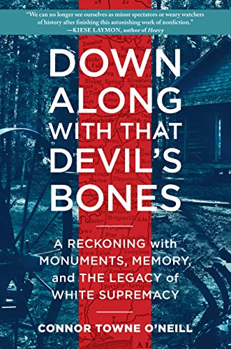 book cover: Down along with That Devil's Bones : a Reckoning with Monuments, Memory, and the Legacy of White Supremacy