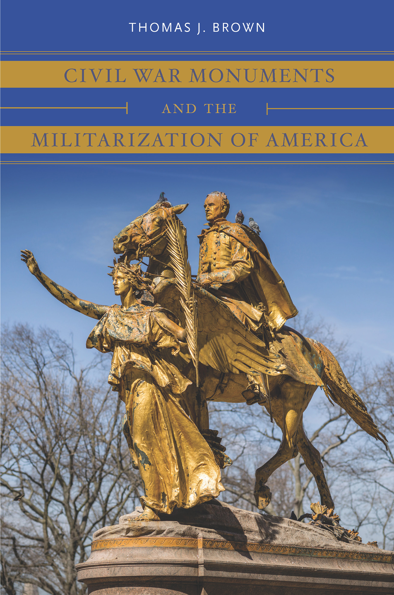 book cover:  Civil War Monuments and the Militarization of America