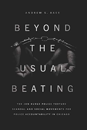 book cover: Beyond the Usual Beating : the Jon Burge Police Torture Scandal and Social Movements for Police Accountability in Chicago