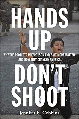 book cover: Hands up, Don't Shoot : Why the Protests in Ferguson and Baltimore Matter, and How They Changed America