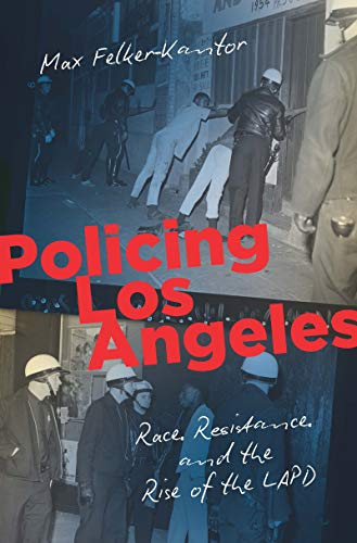 book cover: Policing Los Angeles : race, resistance, and the rise of the LAPD