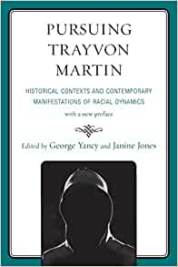 book cover:  Pursuing Trayvon Martin Historical Contexts and Contemporary Manifestations of Racial Dynamics