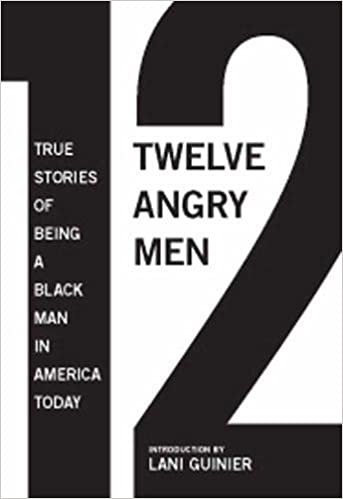 book cover: 12 Angry Men : True Stories of Being a Black Man in America Today