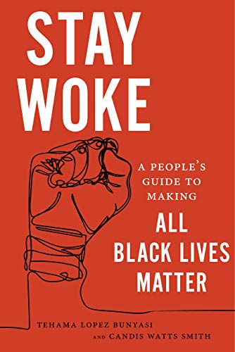 book cover: Stay Woke: A People's Guide to Making All Black Lives Matter