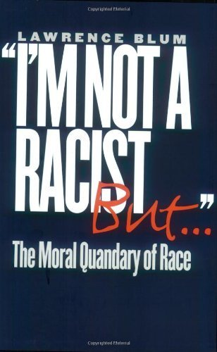 book cover: I'm Not a Racist, but-- : the Moral Quandary of Race