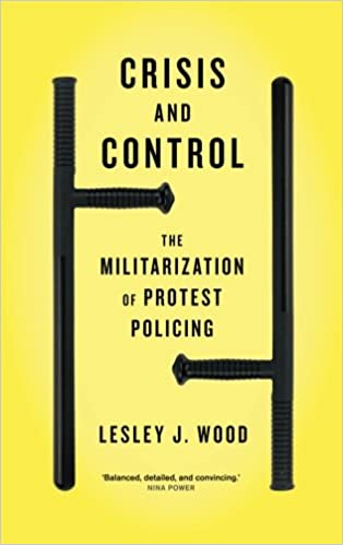 book cover: Crisis and Control : the Militarization of Protest Policing