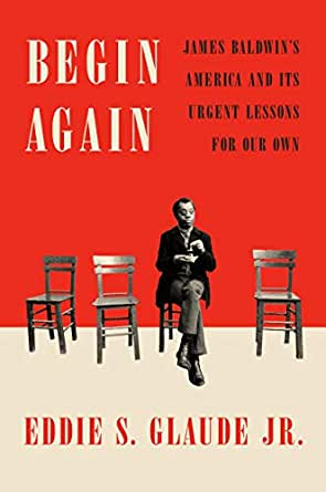 book cover: Begin Again: James Baldwin's America and Its Urgent Lessons for Our Own
