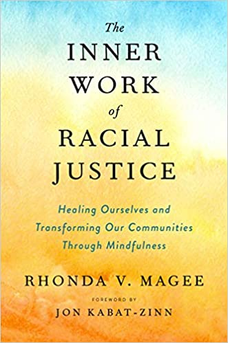 book cover: The Inner Work of Racial Justice : Healing Ourselves and Transforming Our Communities through Mindfulness