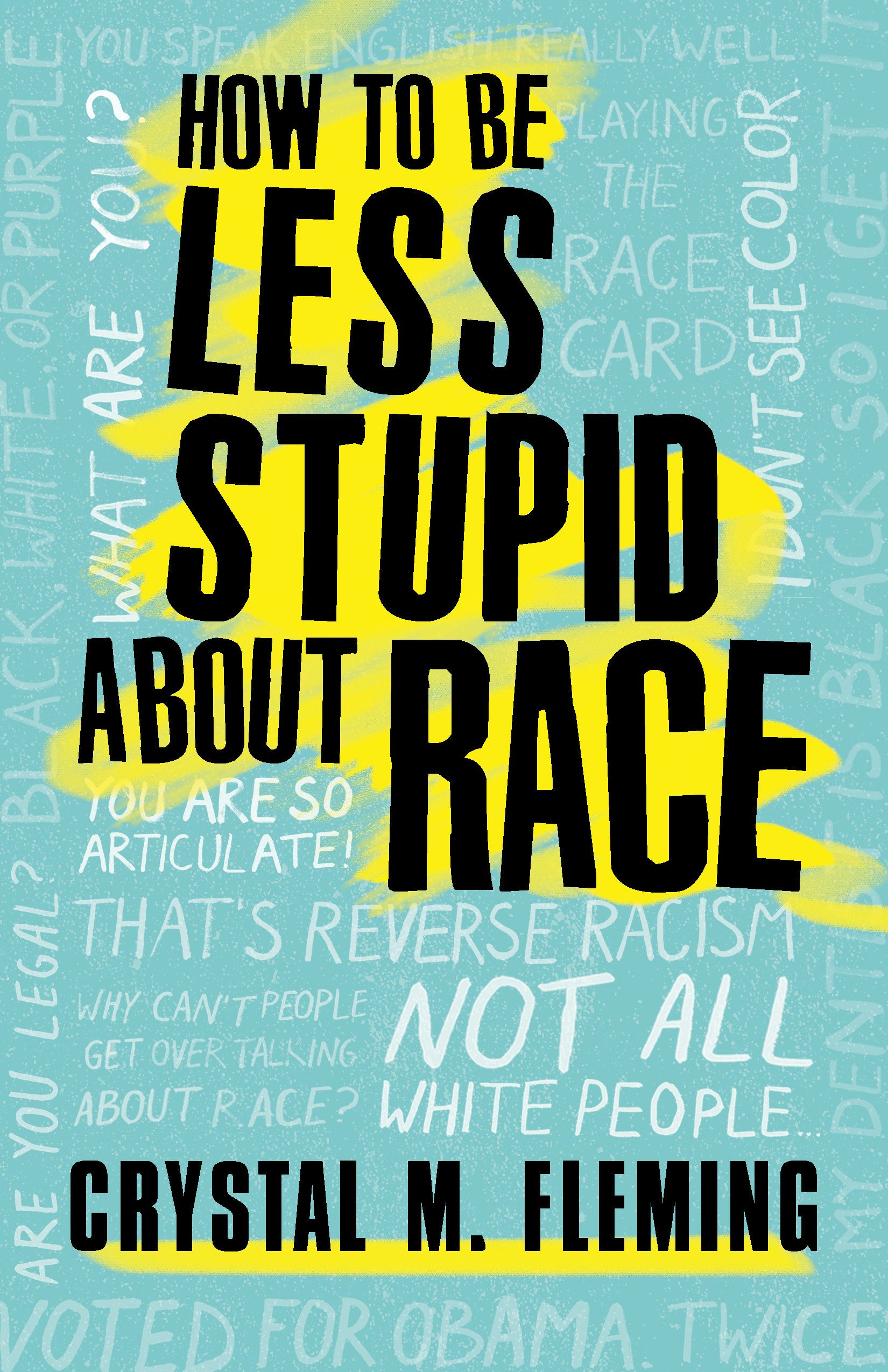 book cover: How to Be Less Stupid about Race: on Racism, White Supremacy and the Racial Divide