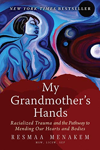 book cover: My Grandmother's Hands: Racialized Trauma and the Pathway to Mending Our Hearts and Bodies
