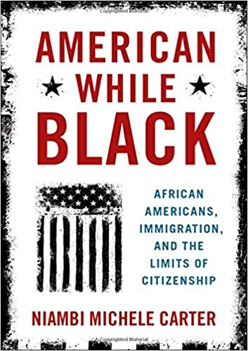 book cover: American While Black : African Americans, Immigration, and the Limits of Citizenship