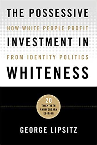 book cover: The Possessive Investment in Whiteness : How White People Profit from Identity Politics