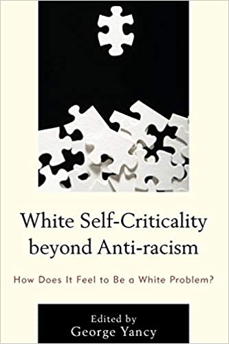 book cover: White Self-Criticality beyond Anti-Racism : How Does It Feel to Be a White Problem?