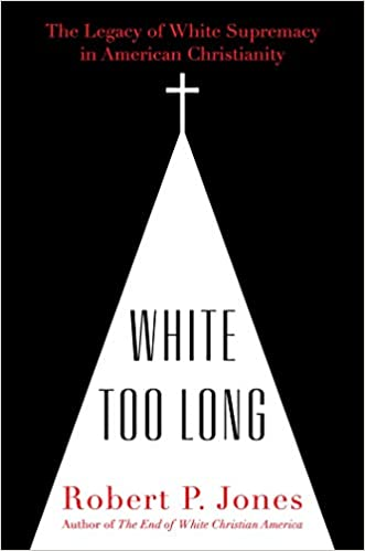book cover: White Too Long : the Legacy of White Supremacy in American Christianity