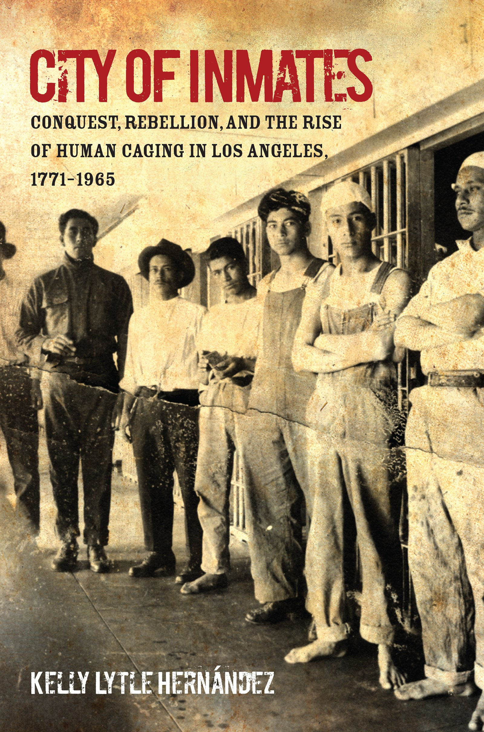 book cover: City of Inmates: Conquest, Rebellion, and the Rise of Human Caging in Los Angeles