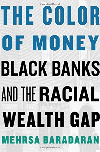 book cover: The Color of Money: Black Banks and the Racial Wealth Gap