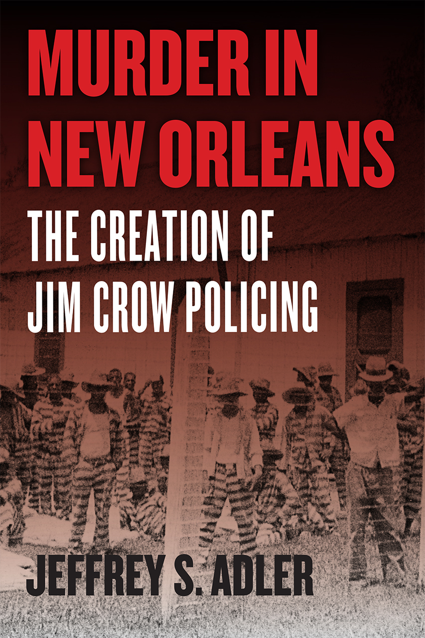 book cover: Murder in New Orleans: The Creation of Jim Crow Policing