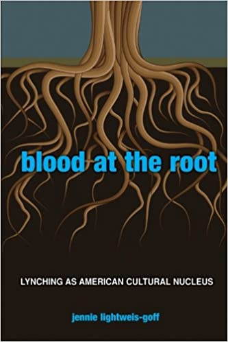 book cover: Blood at the Root: Lynching as American Cultural Nucleus.