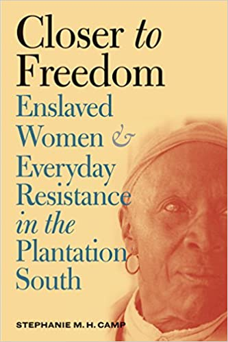 book cover: Closer to Freedom: Enslaved Women and Everyday Resistance in the Plantation South