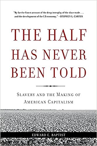 book cover: The Half Has Never Been Told: Slavery and the Making of American Capitalism