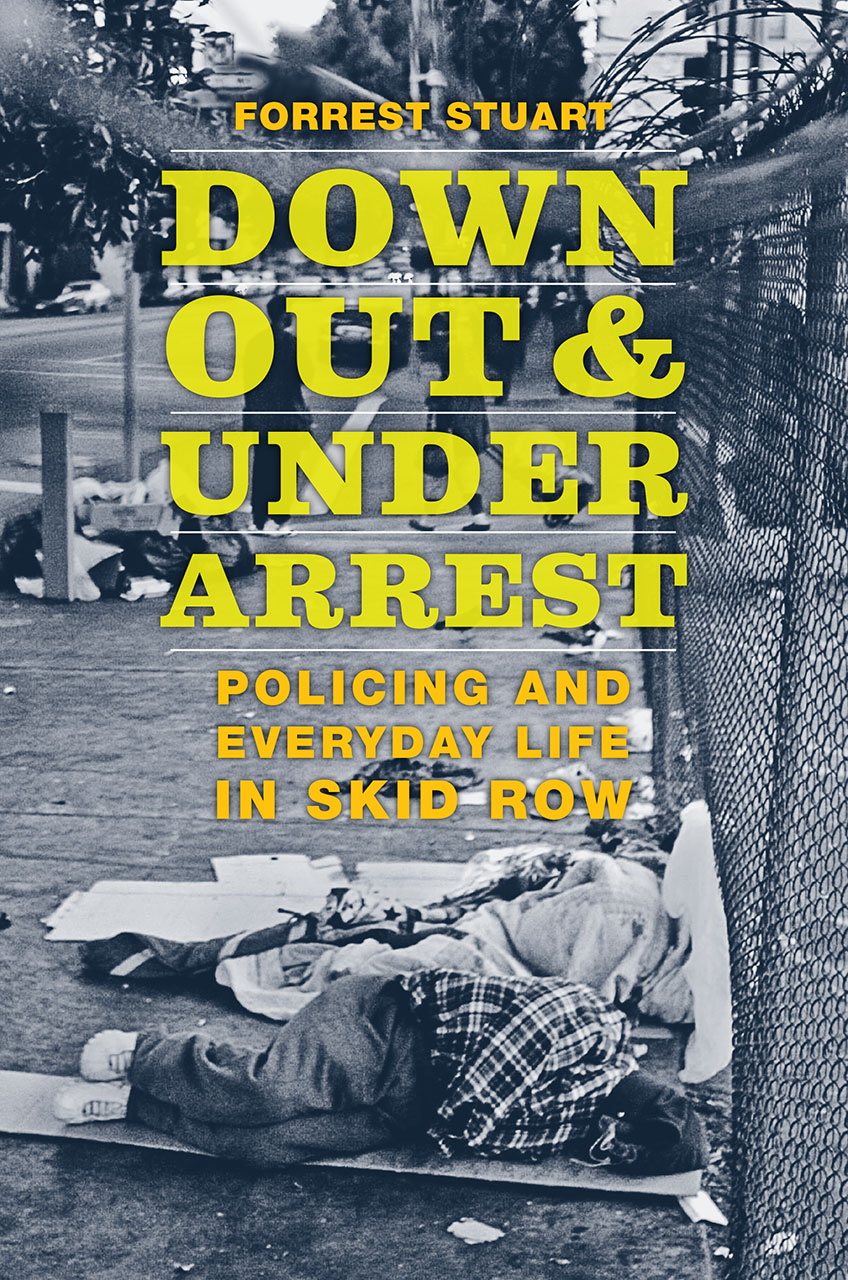 book cover: Down, out, and under Arrest: Policing and Everyday Life in Skid Row