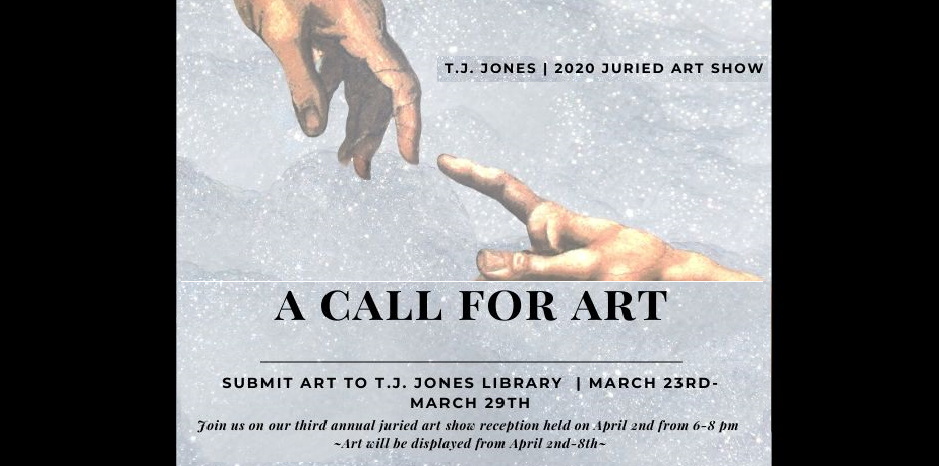 TJ Jones 2020 Juried art show. A Call For Art. Submit art to the library between March 23 to March 29.