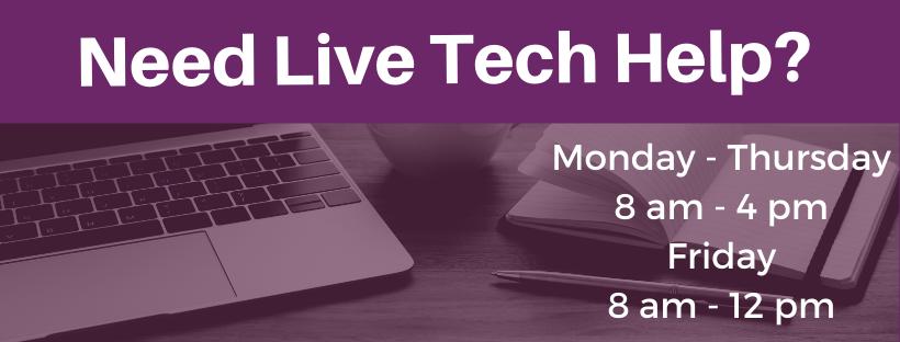 Need Tech Help Monday - Thursday 8 am - 4 pm