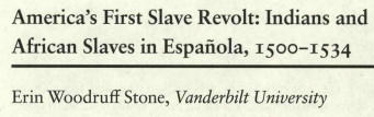 "Article entitled ""America's First Slave Revolt:  Indians and African Slaves in Española, 1500-1534"""