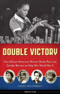 Cover image: Double Victory : How African American Women Broke Race and Gender Barriers to Help Win World War II