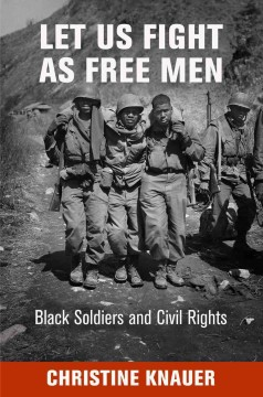Cover image: Let Us Fight As Free Men : Black Soldiers and Civil Rights