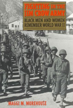 Cover image: Fighting in the Jim Crow Army: black men and women remember World War II