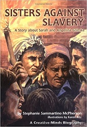 Sisters against slavery : a story about Sarah and Angelina Grimké / by Stephanie Sammartino McPherson