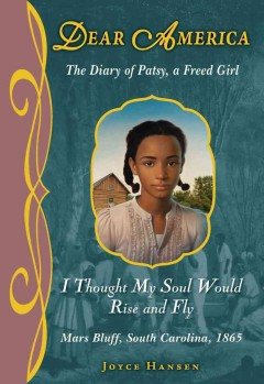 Book cover image of I thought my soul would rise and fly : the diary of Patsy, a freed girl, Mars Bluff, South Carolina, 1865