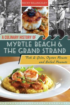 Book cover image of A culinary history of Myrtle Beach & the Grand Strand : fish & grits, oyster roasts and boiled peanuts