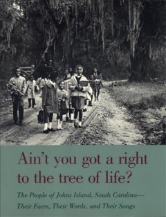 Book cover image of Ain't you got a right to the tree of life? : the people of Johns Island, South Carolina