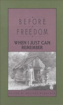 Cover image: Before freedom, when I just can remember : twenty-seven oral histories of former South Carolina slaves